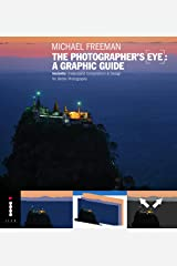 The Photographers Eye: A graphic Guide: Instantly Understand Composition & Design for Better Photography (The Photographer's Eye) (English Edition) eBook Kindle