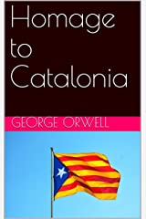 Homage to Catalonia Kindle Edition