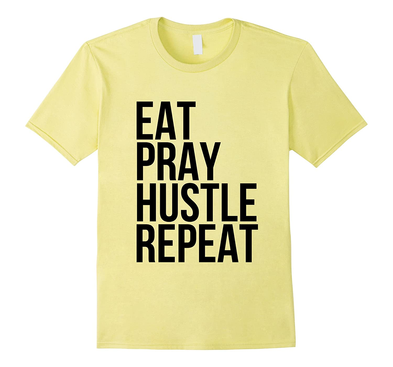 Eat Pray Hustle Repeat Motivational Entrepreneur Fun T-shirt