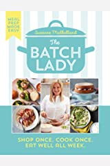 The Batch Lady: Shop Once. Cook Once. Eat Well All Week. Kindle Edition