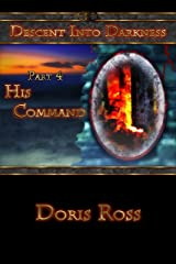 Part 4: His Command (Descent Into Darkness) Kindle Edition