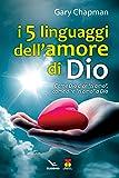"""I cinque linguaggi dell'amore di Dio. Come Dio dice """"ti amo"""", come dire """"ti amo"""" a Dio."""