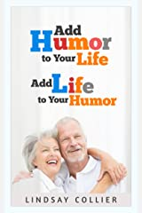 Add Humor to Your Life; Add Life to Your Humor (Living Your Life To the Fullest) Kindle Edition