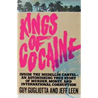 Kings of Cocaine Inside the Medellin Cartel an Astonishing True Story of Murder Money and International Corruption
