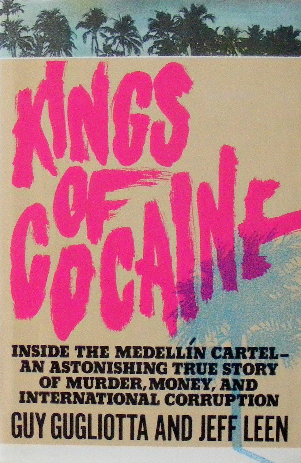 Kings of Cocaine Inside the Medellin Cartel an Astonishing ...