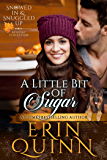 A Little Bit of Sugar (Snowed In and Snuggled Up Holiday Collection Book 1)