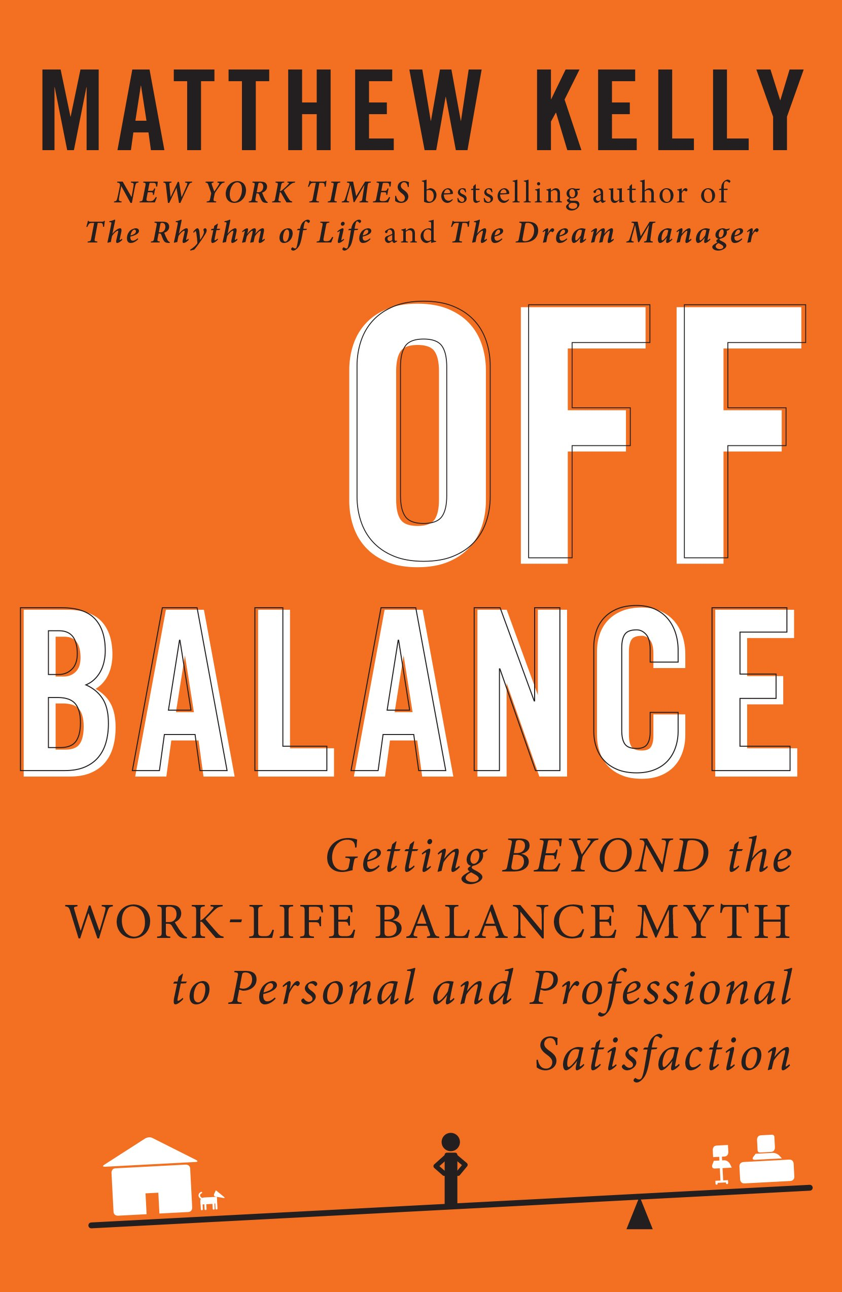 off balance getting beyond the work life balance myth to personal off balance getting beyond the work life balance myth to personal and professional satisfaction matthew kelly 9781942611332 com books