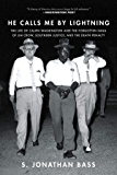 He Calls Me By Lightning: The Life of Caliph Washington and the forgotten Saga of Jim Crow, Southern Justice, and the…