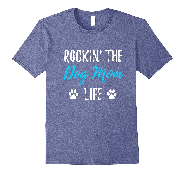 Rocking The Dog Mom Life T-Shirt Funny Dog Lovers Gift-Art