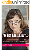 I'm not racist, but...: A Collection of Social Observations