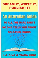 Dream It, Write It, Publish It! An Australian Guide To All The Hard Parts No One Tells You About Self-Publishing Kindle Edition