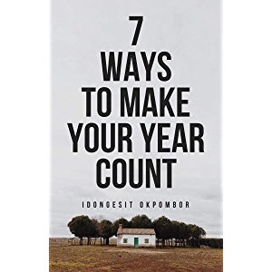 SEVEN WAYS TO MAKE YOUR YEAR COUNT (Transform Your Year Series Book 1)