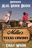 Mail Order Bride: Millie\'s Texas Cowboy (Sherwood Mail Order Brides Book 1)