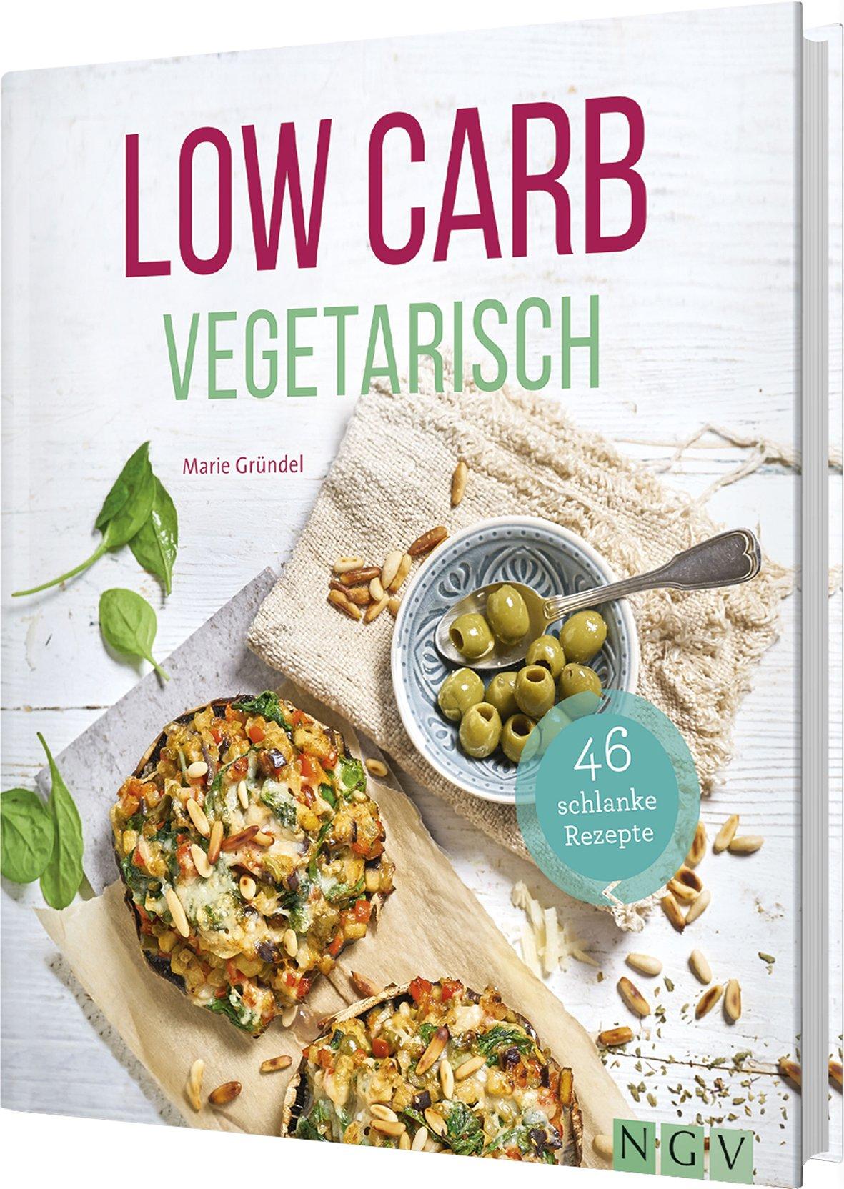Low Carb Vegetarisch: 46 schlanke Rezepte