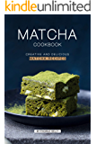 Matcha Cookbook: Creative and Delicious Matcha Recipes