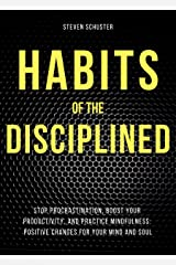 Habits of the Disciplined: Stop Procrastination, Boost Your Productivity, and Practice Mindfulness: Positive Changes for Your Mind and Soul (Life Enhancement Book 1) Kindle Edition