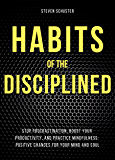 Habits of the Disciplined:  Stop Procrastination, Boost Your Productivity, and Practice Mindfulness: Positive Changes for Your Mind and Soul