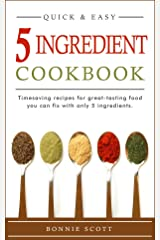 5 Ingredient Cookbook: Timesaving Recipes For Great-Tasting Food Kindle Edition