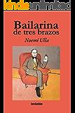 Bailarina de tres brazos (Spanish Edition)