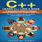 C++: Learn C++ Like a Boss: A Beginner's Guide in Coding, Programming and Dominating C++