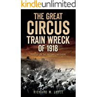 The Great Circus Train Wreck of 1918: Tragedy on the Indiana Lakeshore: Tragedy Along the Indiana Lakeshore (Disaster) book cover