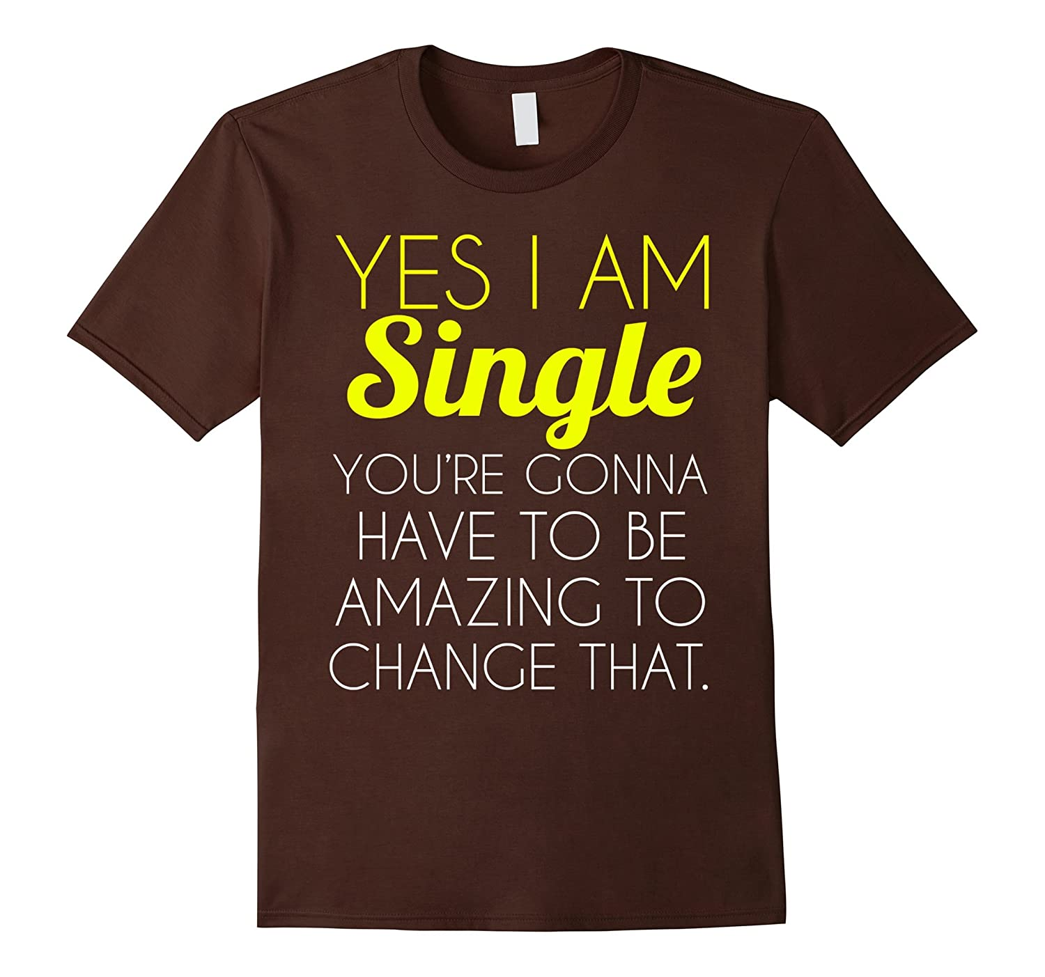 Yes I Am Single T-Shirt-TJ