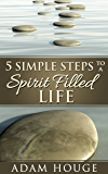 5 Simple Steps To A Spirit Filled Life