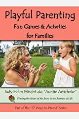 Playful Parenting - Fun Games & Activites For Families (77 Ways to Parent Series Book 6) Kindle Edition
