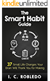 The Smart Habit Guide: 37 Small Life Changes Your Brain Will Thank You for Making (English Edition)