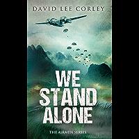 We Stand Alone: A Vietnam War Novel (The Airmen Series Book 3)