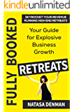 Fully Booked Retreats: Your Guide for Explosive Business Growth
