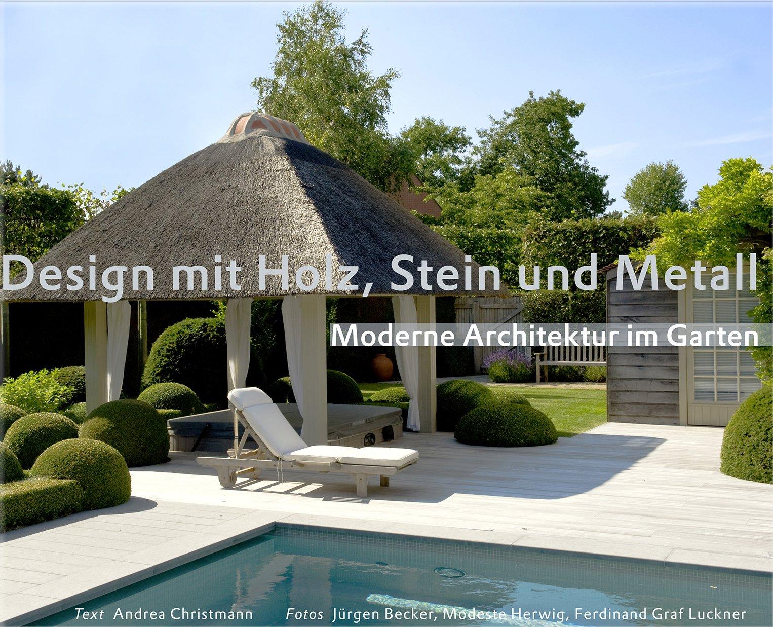 Design Mit Holz, Stein Und Metall   Moderne Architektur Im Garten Garten   Und Ideenbücher BJVV: Amazon.de: Andrea Christmann, Jürgen Becker  (Fotografie), ...