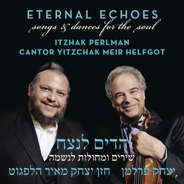 itzhak perlman yitzchak meir helfgot eternal echoes songs and itzhak perlman yitzchak meir helfgot eternal echoes songs and dances for the soul com music