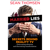 MARRIED LIES: The Secrets Behind Reality TV, Overcoming Adversity, and Discovering Transformation (English Edition)