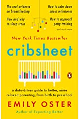 Cribsheet: A Data-Driven Guide to Better, More Relaxed Parenting, from Birth to Preschool Kindle Edition