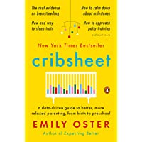 Cribsheet: A Data-Driven Guide to Better, More Relaxed Parenting, from Birth to...