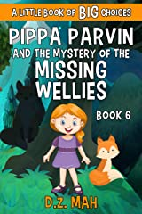 Pippa Parvin and the Mystery of the Missing Wellies: A Little Book of BIG Choices (Pippa the Werefox 6) Kindle Edition