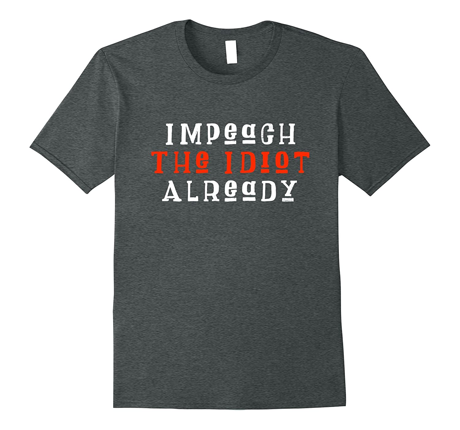 Impeach the Idiot, Not My President, Anti-Trump shirt