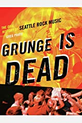 Grunge Is Dead: The Oral History of Seattle Rock Music Kindle Edition