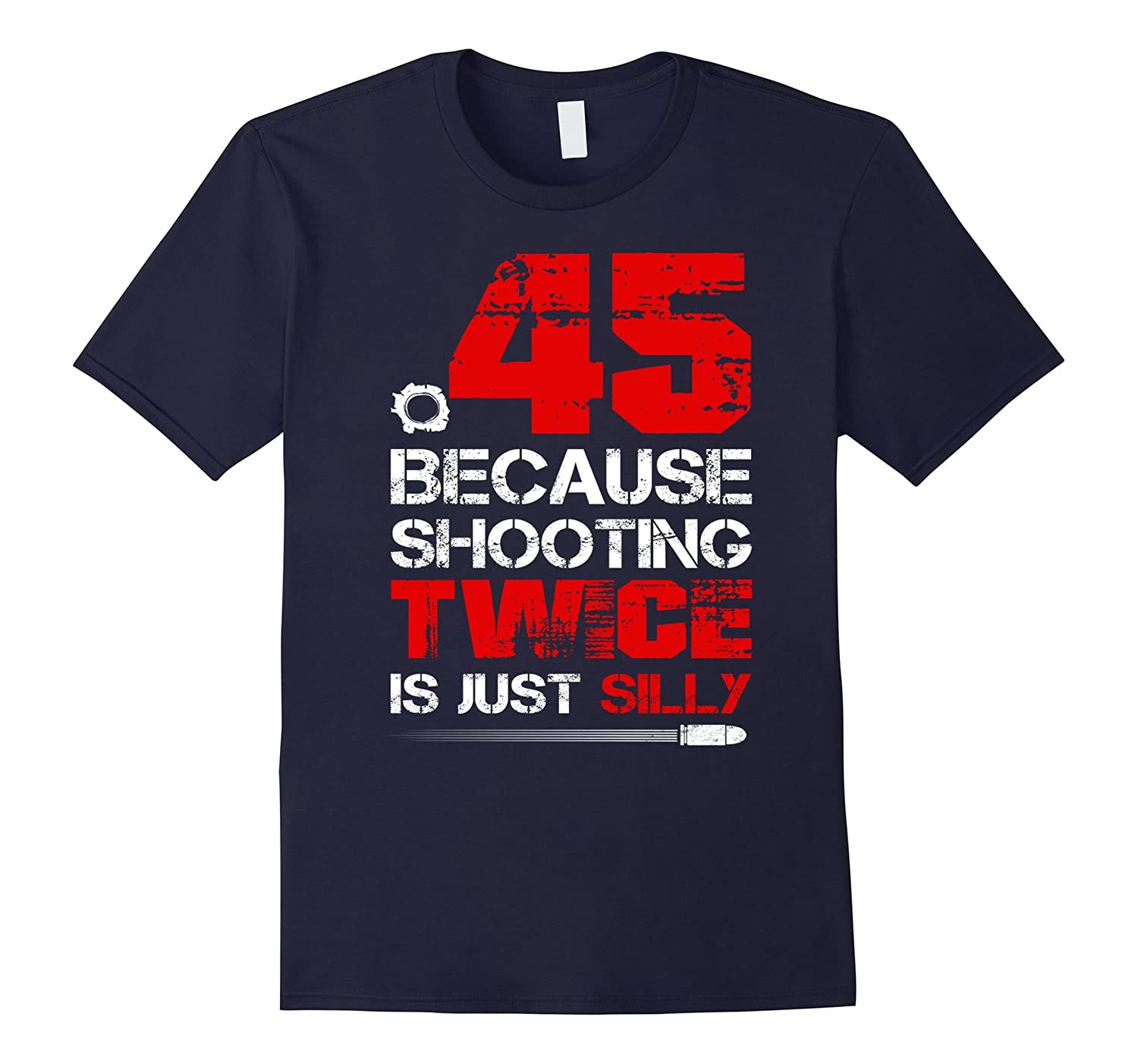 .45 Because Shooting Twice Is Just Silly T Shirt-TH