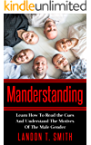 Manderstanding: Learn How To Read the Cues And Understand The Motives Of The Male Gender