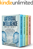 Artificial Intelligence Mastery: 4 Books in 1: Machine Learning and Artificial Intelligence for beginners+AI for Business+AI Superpowers and Data Analytics+IOT, Data Science and DL updated edition