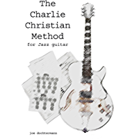 Learn Jazz Guitar Improv - Swing & Bebop Improvisation in the Style of Charlie Christian (The Charlie Christian Method for Jazz Improv) (English Edition)