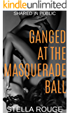 Ganged at the masquerade ball: Shared in public (Ganged on vacation Book 3)