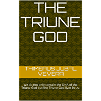 The Triune God: We do not only contain the DNA of the Triune God but the Triune God lives in us.