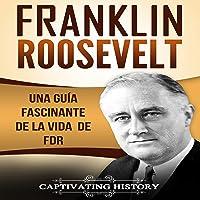 Franklin Roosevelt: Una Guía Fascinante de la Vida de FDR [Franklin Roosevelt: A Fascinating Guide to the Life of FDR]