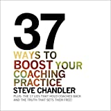 37 Ways to BOOST Your Coaching Practice: Plus: The 17 Lies That Hold Coaches Back and the Truth That Sets Them Free