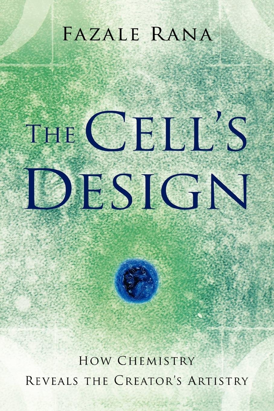 The Cell's Design: How Chemistry Reveals The Creator'S Artistry (Reasons to Believe)