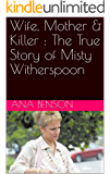 Wife, Mother & Killer : The True Story of Misty Witherspoon (English Edition)