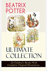 BEATRIX POTTER Ultimate Collection - 22 Children's Books With Complete Original Illustrations: The Tale of Peter Rabbit, The Tale of Jemima Puddle-Duck, ... of Tom Kitten and more (English Edition) eBook Kindle